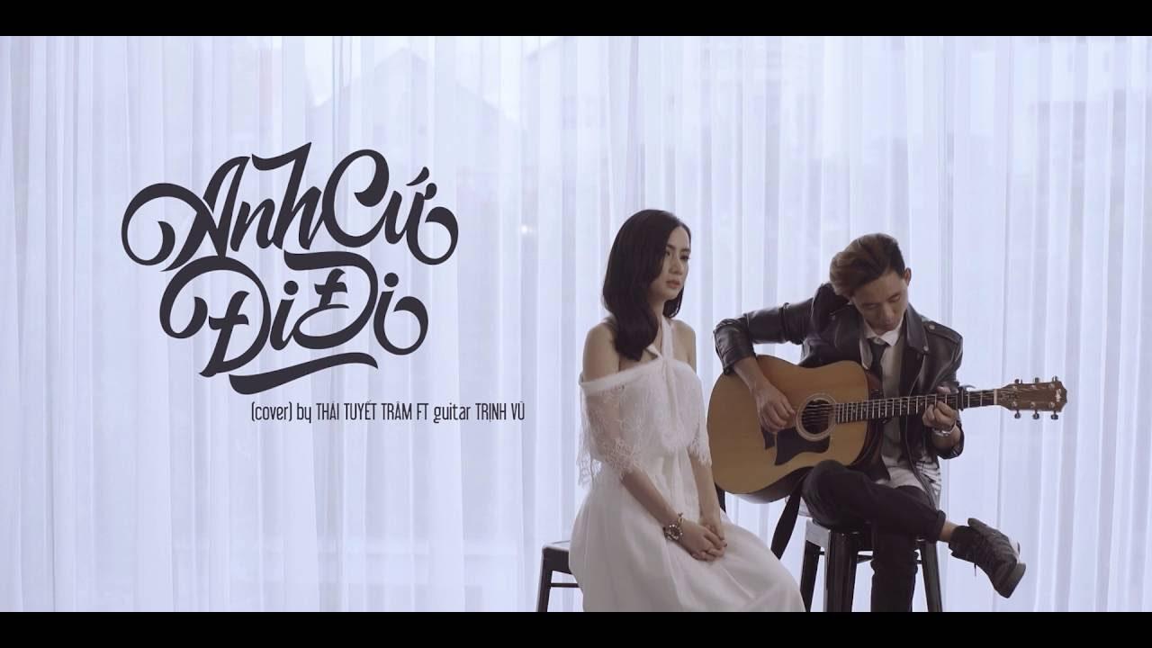 Anh cứ đi đi (Acoustic Cover) – Thái Tuyết Trâm ft Guitar Trịnh Vũ