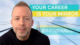 Day 34: Your Career Is Your Mirror