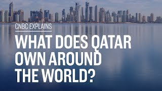 What does Qatar own around the world? | CNBC Explains