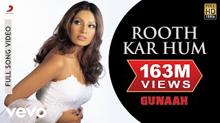 Video Rooth Kar Hum - Gunaah | Dino Morea | Bipasha Basu MP3, 3GP, MP4, WEBM, AVI, FLV Oktober 2018