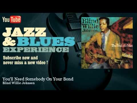 Blind Willie Johnson - You'll Need Somebody On Your Bond