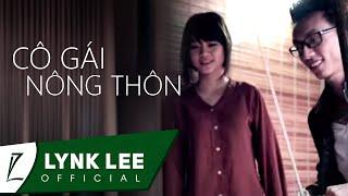 Cô Gái Nông Thôn - Lynk Lee ft. NQP