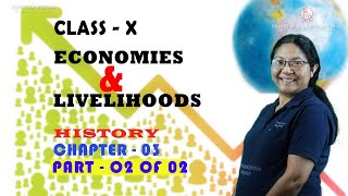Class X History Chapter 3 : Economies & Livelihood (Part 2 of 2)