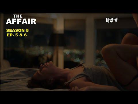 The Affair Season 5 Ep-5 & 6 Explained in Hindi | Web Series Story Xpert