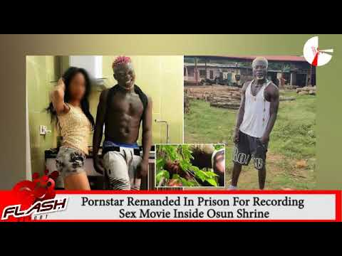 ABOMINATION! Pornstar Remanded in Jail For Filming Adult Movie in Osun Historic Shrine