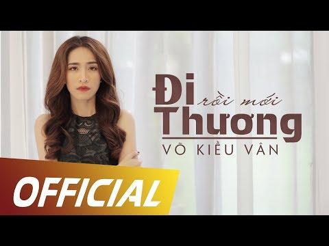 Đi Rồi Mới Thương - Võ Kiều Vân [OFFICIAL MV] - Thời lượng: 4:50.