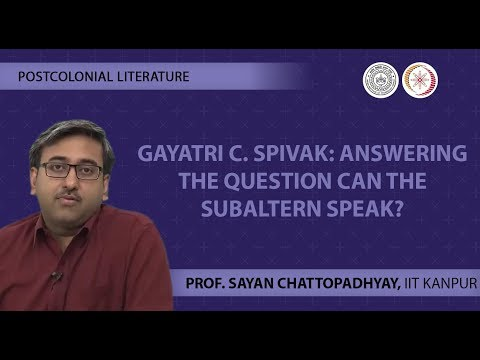 Lecture 17 -Gayatri C. Spivak: Answering the question Can the Subaltern Speak?