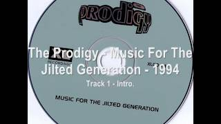 The Prodigy - Music For The Jilted Generation - 1994 Track:Intro. THESE SONGS ARE ALL RIPPED FROM MY CLASSIC RAVE ...