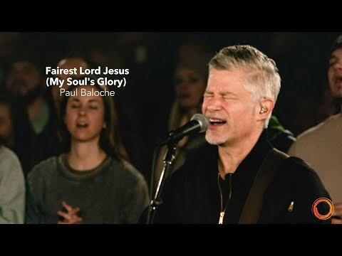 Fairest Lord Jesus (My Soul's Glory) - Paul Baloche | Worship Circle Hymns