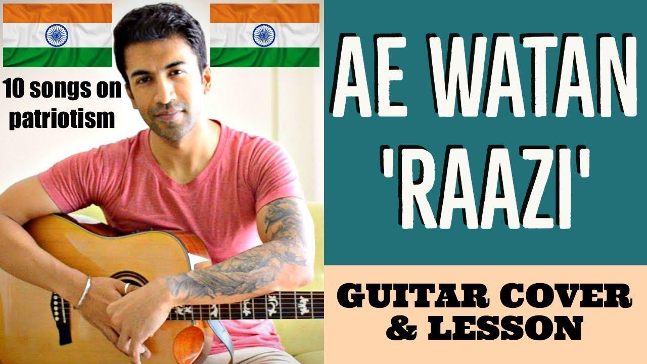 10 Songs on Patriotism | Ae Watan | Raazi | Arijit Singh | Guitar Cover + Lesson