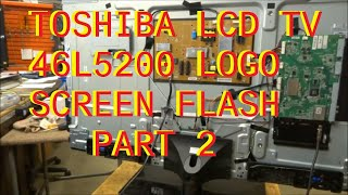 Find the correct TV part for your TV and more at ShopJimmy.com Click Here: http://bit.ly/ShopJimmy This is part 2. Troubleshooting of Toshiba logo flash in 46L5200 LED/LCD TV.
