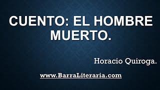 Cuento: El hombre muerto - Horacio Quiroga