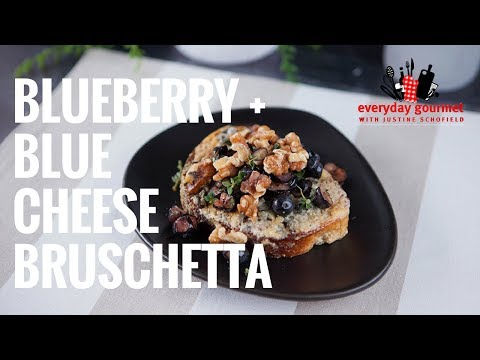 Blueberry & Blue Cheese Bruschetta | Everyday Gourmet S7 E59