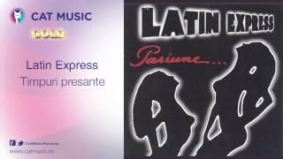 Latin Express - Timpuri presante