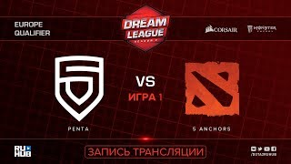 PENTA vs 5 Anchors, DreamLeague EU Qualifier, game 1, part 1 [Lum1Sit, LighTofHeaveN]