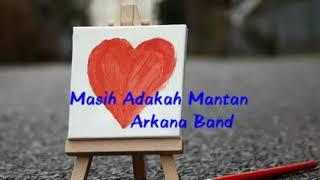 Masih Adakah Mantan - Arkana Band(LIRIK)