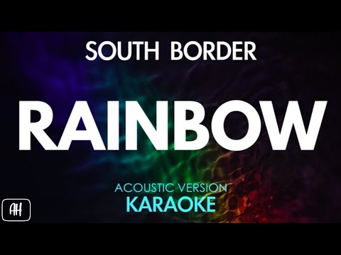 South Border - Rainbow (Karaoke/Acoustic Instrumental)