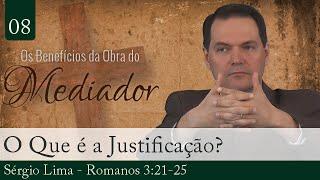 08. O Que é a Justificação? - Sérgio Lima
