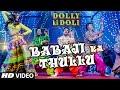 'Babaji Ka Thullu' Video Song   Dolly Ki Doli   T-series