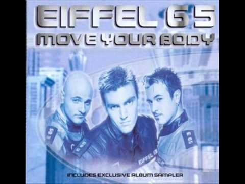 Move Your Body - This is one of my fave songs that i added! Eiffel 65 - move ur body! listein to it in HQ! ENJOY :)