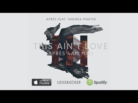 Après feat. Andrea Martin - This Ain't Love (Aprés 4AM Mix)