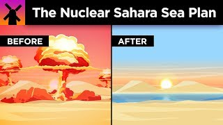 Video The Insane Plan to Build a Sea in the Sahara With Nukes MP3, 3GP, MP4, WEBM, AVI, FLV Januari 2019
