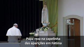 Papa Francisco rezou aos pés de Nossa Senhora em Fátima