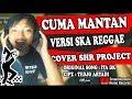 Download Lagu CUMA MANTAN VERSI SKA REGGAE - SHR PROJECT Mp3 Free