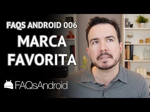 FAQs Android 006: Mi marca favorita