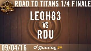 Leoh83 vs RDU - OG Road to Titans - Playoffs - Quarts de finale