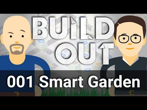 Who Can Build a Smarter Smart Garden? - Build Out #1