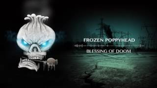 Video Frozen Poppyhead - Blessing of Doom (OFFICIAL AUDIO)