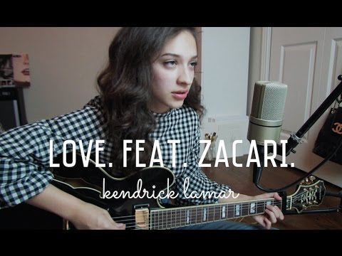 Video LOVE. FEAT. ZACARI. by Kendrick Lamar (Cover) by Sara King download in MP3, 3GP, MP4, WEBM, AVI, FLV January 2017