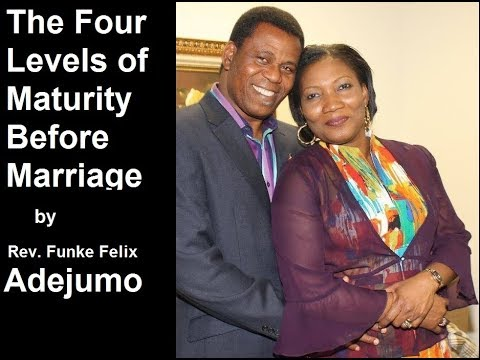 The Four Levels Of Maturity Before Marriage By Rev Funke Adejumo