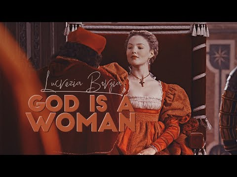Lucrezia Borgia | God Is A Woman (For dude !)