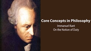 Philosophy Core Concepts: Kant, On The Notion Of Duty