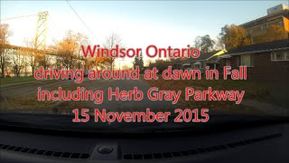 Windsor Ontario driving around at dawn in Fall including Herb Gray Parkway 15 November 2015