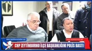 CHP Zeytinburnuİlçe Başkanlığını Polis Bastı