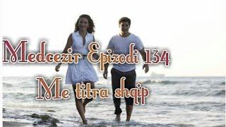 Medcezir -Epizodi 134 (Me titra shqip)