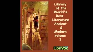 Library of the World's Best Literature (Audio book), Ancient and Modern volume 3 by Charles Dudley Warner, ed. The Library of the World's Best Literature, ...