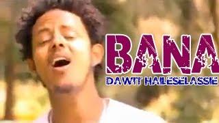 Best Dawit Haileselassie - Bana
