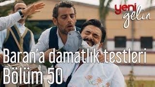 Video Yeni Gelin 50. Bölüm - Baran'a Damatlık Testleri MP3, 3GP, MP4, WEBM, AVI, FLV Mei 2018