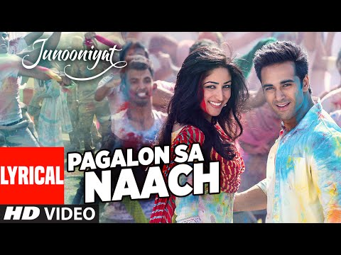 Pagalon Sa Naach Video Full Song with Lyrics JUNOONIYAT Pulkit Samrat Yami Gautam