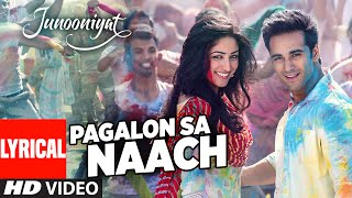 Pagalon Sa Naach Video Full Song with Lyrics JUNOONIYAT Pulkit Samrat Yami Gautam