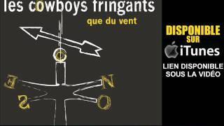"""Téléchargez l'album """"Que du Vent"""" sur iTunes : http://bit.ly/que-du-vent_iTunesRetrouvez les Cowboys Fringants en tournée :25/01 -- Lille -- Aéronef27/01 -- Amnéville -- Le Galaxie28/01 -- Strasbourg -- Zénith31/01 -- Rennes -- Liberté1/02 -- Nantes -- La Trocardière3/02 -- Toulouse -- Le Phare4/02 -- Bordeaux -- Médoquine6-7/02 -- PARIS -- OLYMPIA9/02 -- Lyon -- Halle Tony Garnier10/02 -- Genève -- Arena11/02 -- Marseille -- La Silo15/02 -- Bruxelles -- Forest NationalRetrouvez les Cowboys Fringants sur facebook : http://www.facebook.com/lescowboysfringants"""