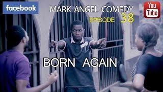 BORN AGAIN (Mark Angel Comedy)
