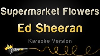 Video Ed Sheeran - Supermarket Flowers (Karaoke Version) MP3, 3GP, MP4, WEBM, AVI, FLV Maret 2018