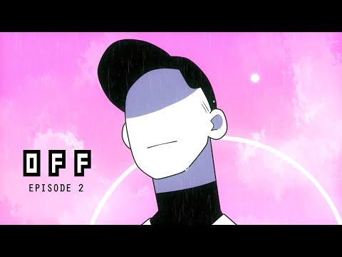 OFF | Episode 2