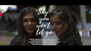 say you won't let go   short film