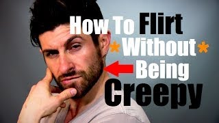 How To Flirt Without Being Creepy | For Men